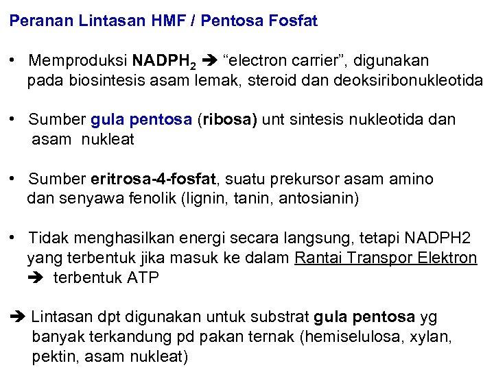 "Peranan Lintasan HMF / Pentosa Fosfat • Memproduksi NADPH 2 ""electron carrier"", digunakan pada"