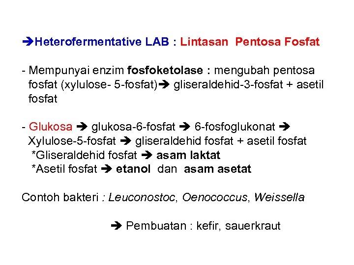 Heterofermentative LAB : Lintasan Pentosa Fosfat - Mempunyai enzim fosfoketolase : mengubah pentosa