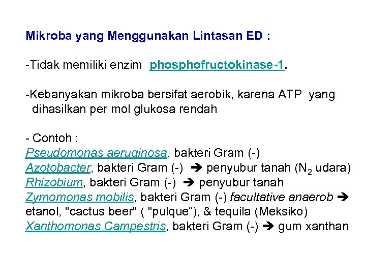 Mikroba yang Menggunakan Lintasan ED : -Tidak memiliki enzim phosphofructokinase-1. -Kebanyakan mikroba bersifat aerobik,