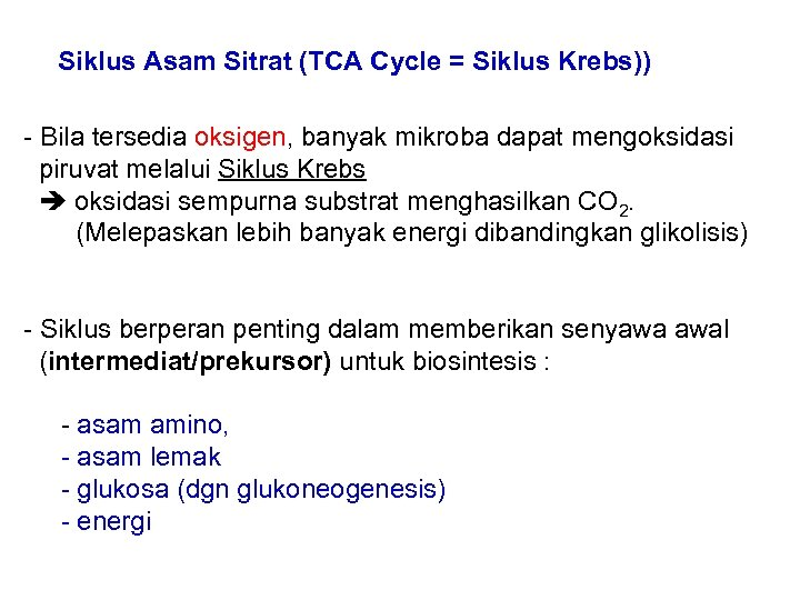 Siklus Asam Sitrat (TCA Cycle = Siklus Krebs)) - Bila tersedia oksigen, banyak mikroba