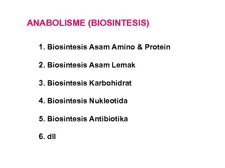 ANABOLISME (BIOSINTESIS) 1. Biosintesis Asam Amino & Protein 2. Biosintesis Asam Lemak 3. Biosintesis