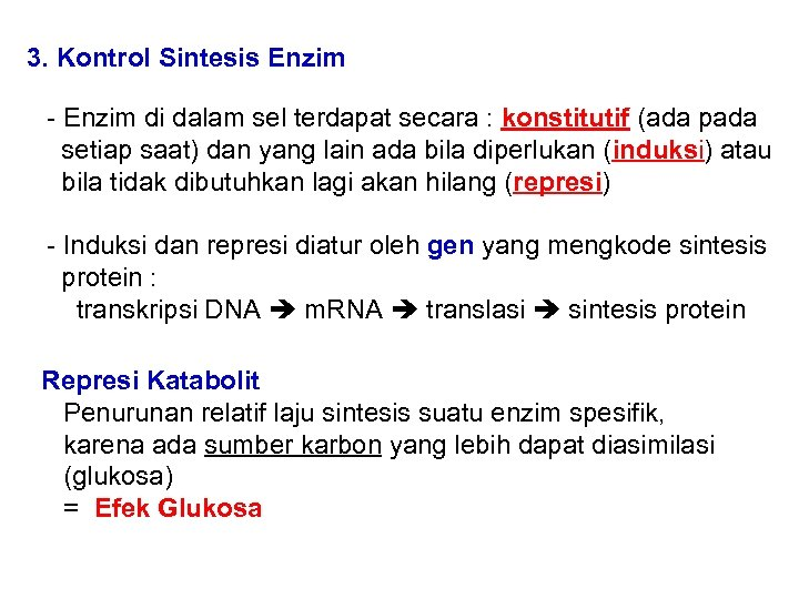 3. Kontrol Sintesis Enzim - Enzim di dalam sel terdapat secara : konstitutif (ada