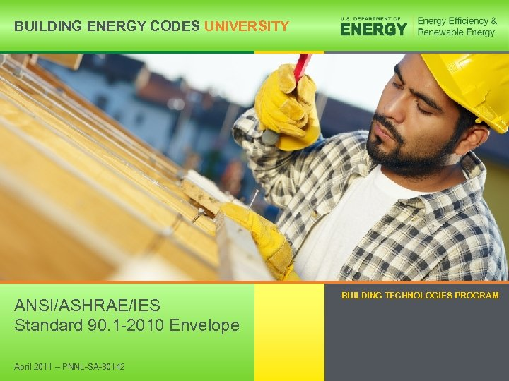 BUILDING ENERGY CODES UNIVERSITY ANSI/ASHRAE/IES Standard 90. 1 -2010 Envelope BUILDING TECHNOLOGIES PROGRAM 1