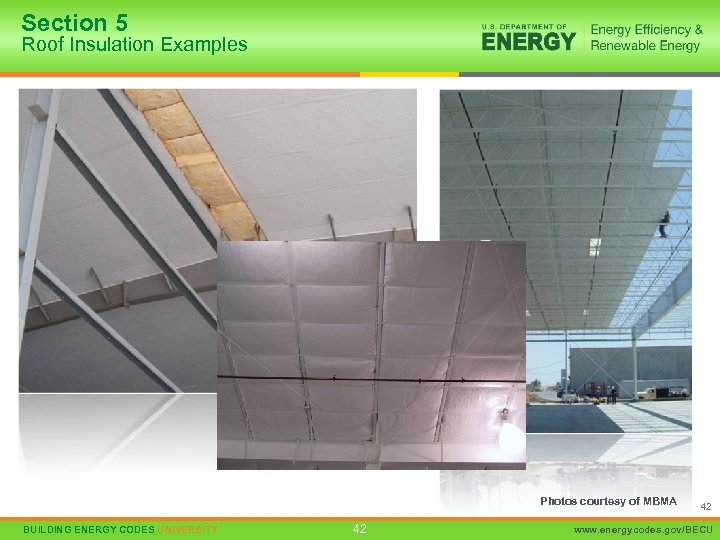 Section 5 Roof Insulation Examples Photos courtesy of MBMA BUILDING ENERGY CODES UNIVERSITY 42
