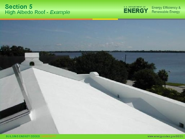 Section 5 High Albedo Roof - Example 45 BUILDING ENERGY CODES UNIVERSITY www. energycodes.