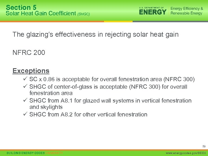 Section 5 Solar Heat Gain Coefficient (SHGC) The glazing's effectiveness in rejecting solar heat