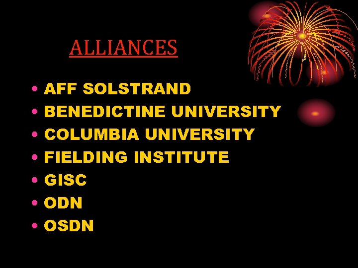 ALLIANCES • • AFF SOLSTRAND BENEDICTINE UNIVERSITY COLUMBIA UNIVERSITY FIELDING INSTITUTE GISC ODN OSDN