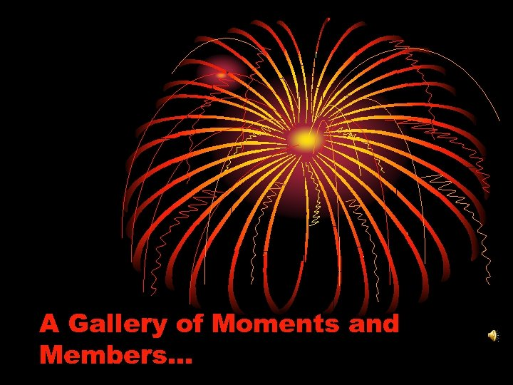 A Gallery of Moments and Members…