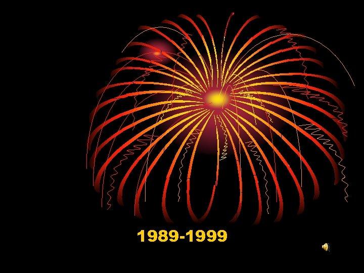 1989 -1999