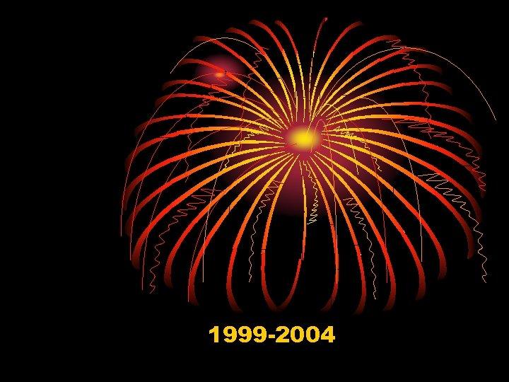 1999 -2004