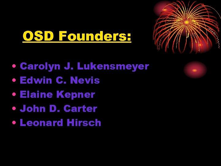 OSD Founders: • • • Carolyn J. Lukensmeyer Edwin C. Nevis Elaine Kepner John