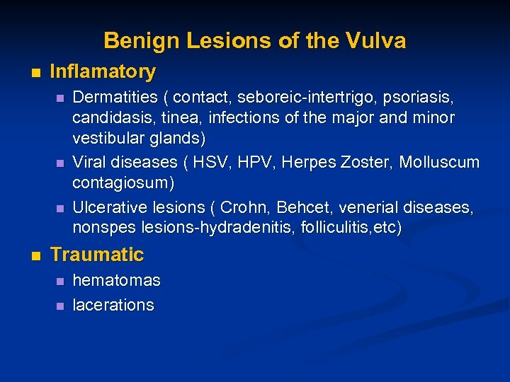 Benign Lesions of the Vulva n Inflamatory n n Dermatities ( contact, seboreic-intertrigo, psoriasis,