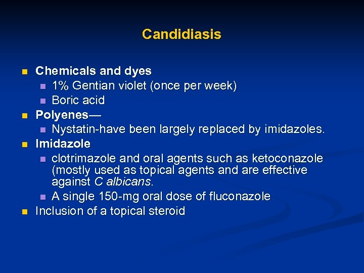 Candidiasis n n Chemicals and dyes n 1% Gentian violet (once per week) n