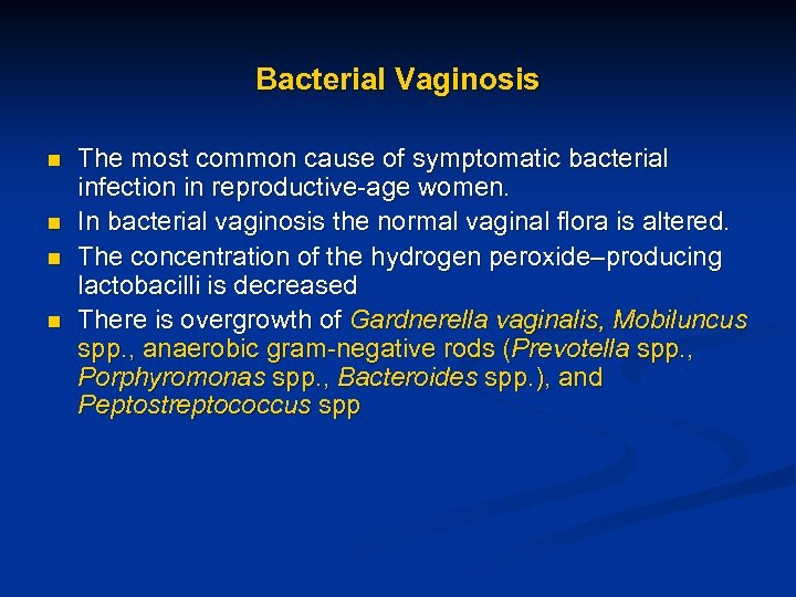 Bacterial Vaginosis n n The most common cause of symptomatic bacterial infection in reproductive-age