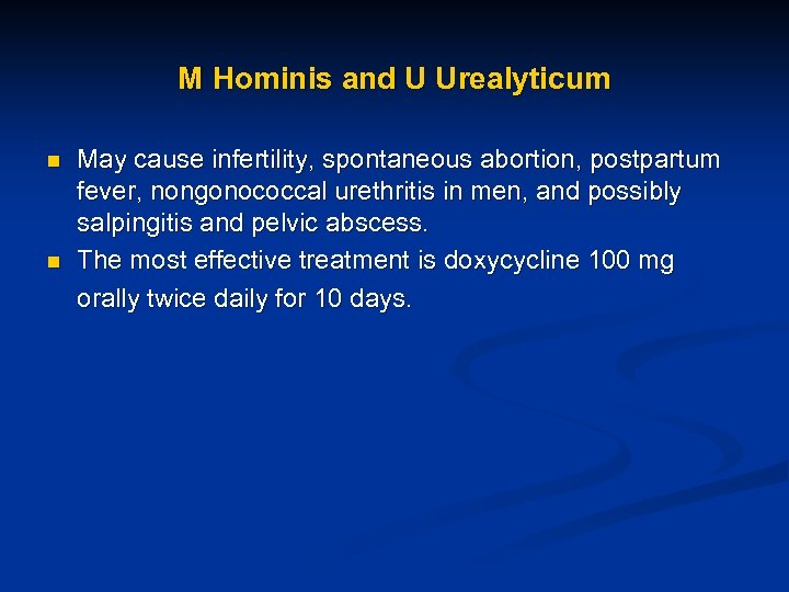 M Hominis and U Urealyticum n n May cause infertility, spontaneous abortion, postpartum fever,
