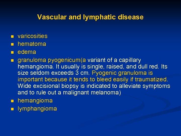 Vascular and lymphatic disease n n n varicosities hematoma edema granuloma pyogenicum(a variant of
