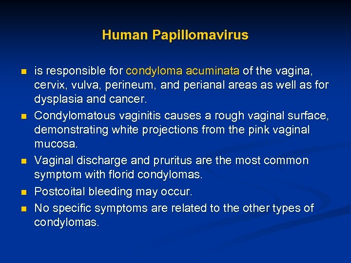 Human Papillomavirus n n n is responsible for condyloma acuminata of the vagina, cervix,