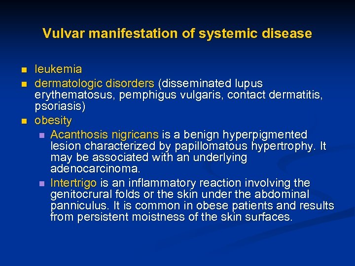 Vulvar manifestation of systemic disease n n n leukemia dermatologic disorders (disseminated lupus erythematosus,