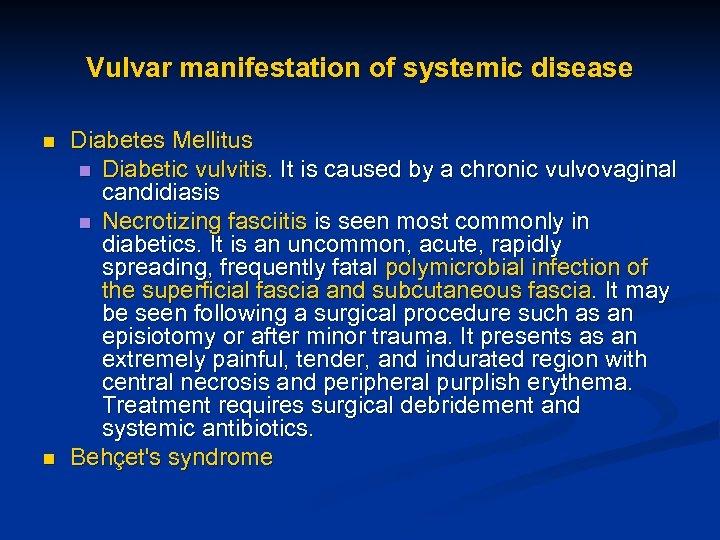Vulvar manifestation of systemic disease n n Diabetes Mellitus n Diabetic vulvitis. It is