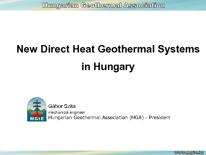 New Direct Heat Geothermal Systems in Hungary Gábor Szita mechanical engineer Hungarian Geothermal Association