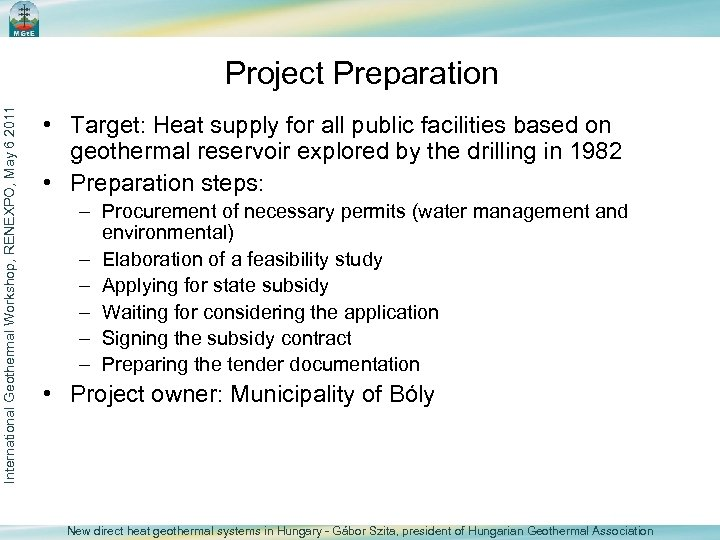 International Geothermal Workshop, RENEXPO, May 6 2011 Project Preparation • Target: Heat supply for
