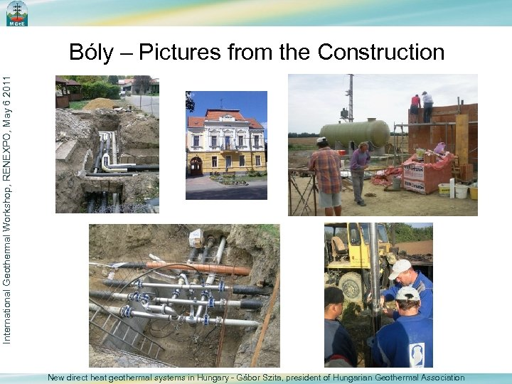 International Geothermal Workshop, RENEXPO, May 6 2011 Bóly – Pictures from the Construction New