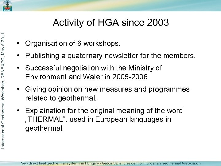 International Geothermal Workshop, RENEXPO, May 6 2011 Activity of HGA since 2003 • Organisation