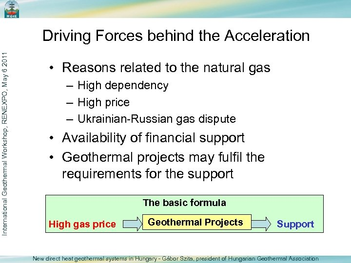 International Geothermal Workshop, RENEXPO, May 6 2011 Driving Forces behind the Acceleration • Reasons