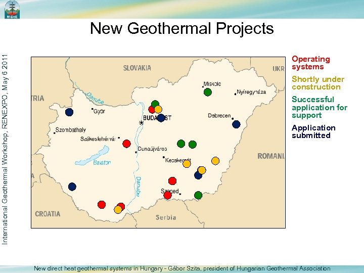 International Geothermal Workshop, RENEXPO, May 6 2011 New Geothermal Projects Operating systems Shortly under