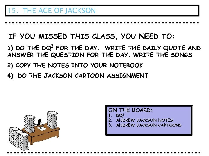 15. THE AGE OF JACKSON IF YOU MISSED THIS CLASS, YOU NEED TO: 1)