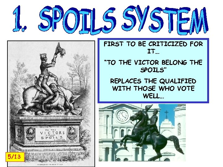 """FIRST TO BE CRITICIZED FOR IT… """"TO THE VICTOR BELONG THE SPOILS"""" REPLACES THE"""