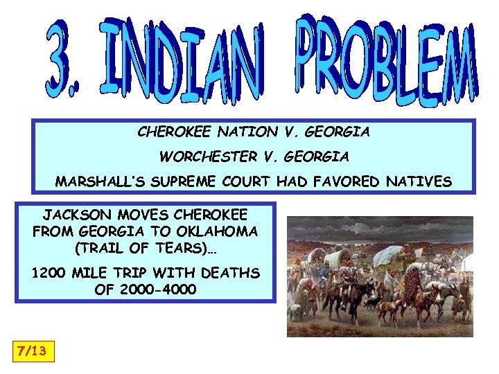 CHEROKEE NATION V. GEORGIA WORCHESTER V. GEORGIA MARSHALL'S SUPREME COURT HAD FAVORED NATIVES JACKSON
