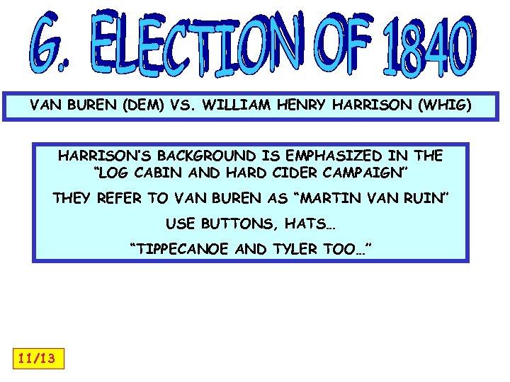 VAN BUREN (DEM) VS. WILLIAM HENRY HARRISON (WHIG) HARRISON'S BACKGROUND IS EMPHASIZED IN THE