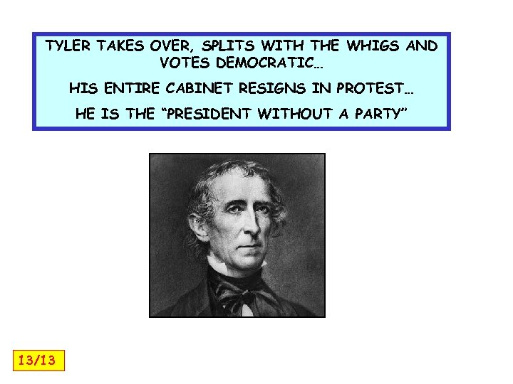 TYLER TAKES OVER, SPLITS WITH THE WHIGS AND VOTES DEMOCRATIC… HIS ENTIRE CABINET RESIGNS
