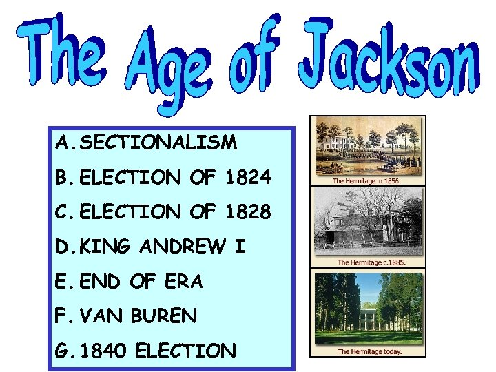 A. SECTIONALISM B. ELECTION OF 1824 C. ELECTION OF 1828 D. KING ANDREW I
