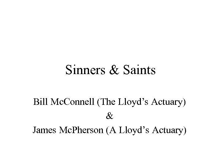 Sinners & Saints Bill Mc. Connell (The Lloyd's Actuary) & James Mc. Pherson (A