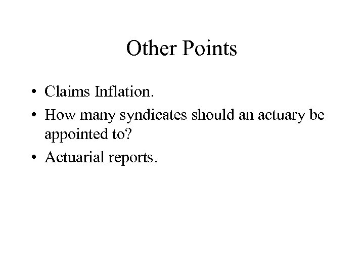 Other Points • Claims Inflation. • How many syndicates should an actuary be appointed