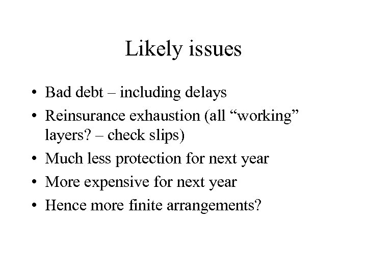 """Likely issues • Bad debt – including delays • Reinsurance exhaustion (all """"working"""" layers?"""