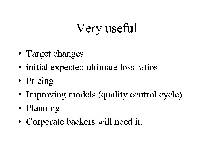 Very useful • • • Target changes initial expected ultimate loss ratios Pricing Improving