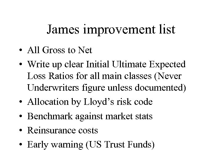 James improvement list • All Gross to Net • Write up clear Initial Ultimate