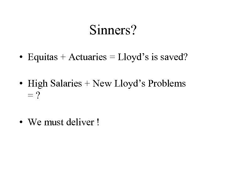 Sinners? • Equitas + Actuaries = Lloyd's is saved? • High Salaries + New