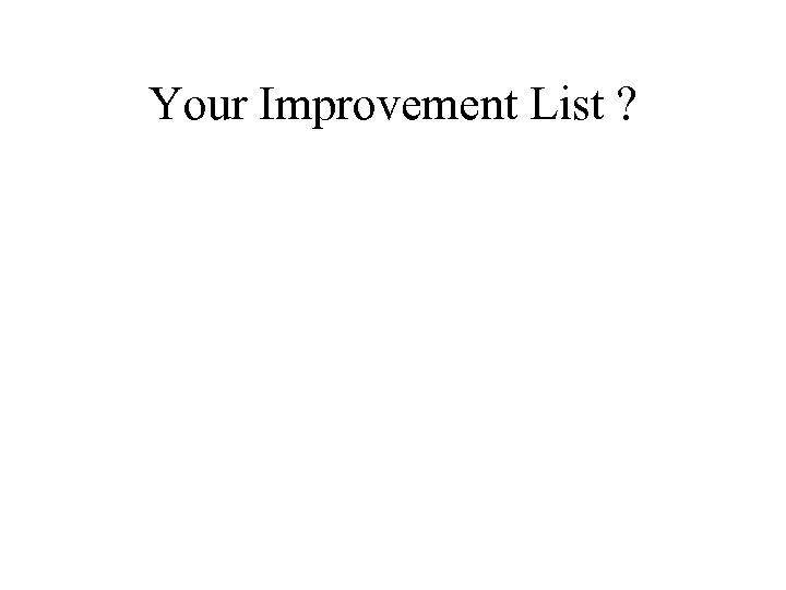 Your Improvement List ?