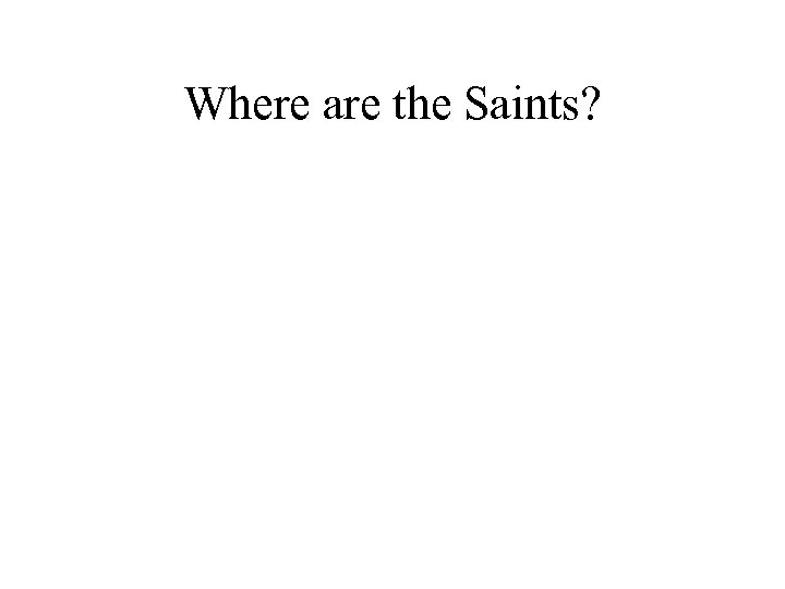 Where are the Saints?