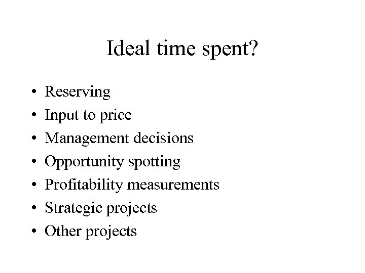 Ideal time spent? • • Reserving Input to price Management decisions Opportunity spotting Profitability