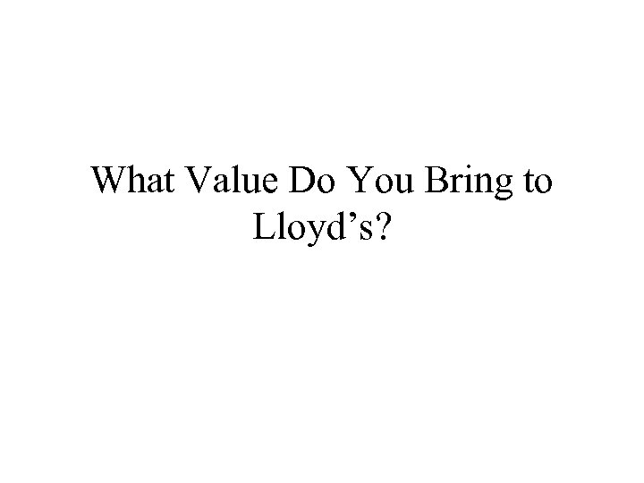 What Value Do You Bring to Lloyd's?