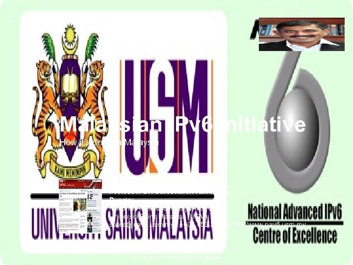 Malaysian IPv 6 Initiative How it's done in Malaysia Professor Dr. Sureswaran Ramadass Director