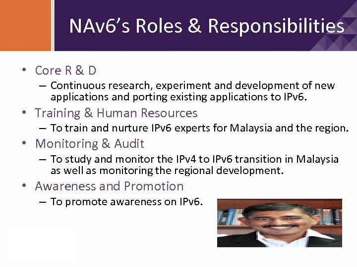 NAv 6's Roles & Responsibilities • Core R & D – Continuous research, experiment
