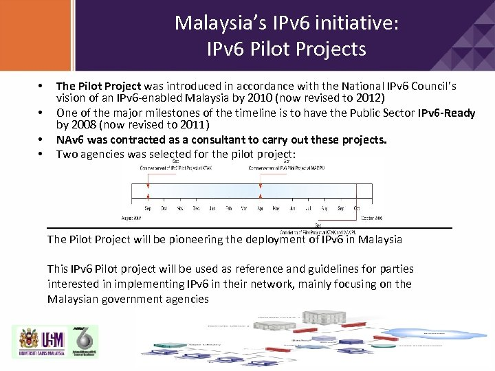 Malaysia's IPv 6 initiative: IPv 6 Pilot Projects • • The Pilot Project was