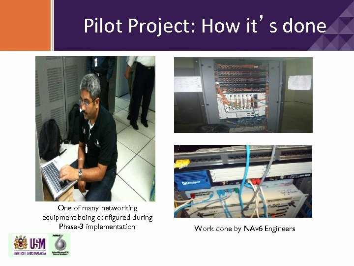 Pilot Project: How it's done One of many networking equipment being configured during Phase-3