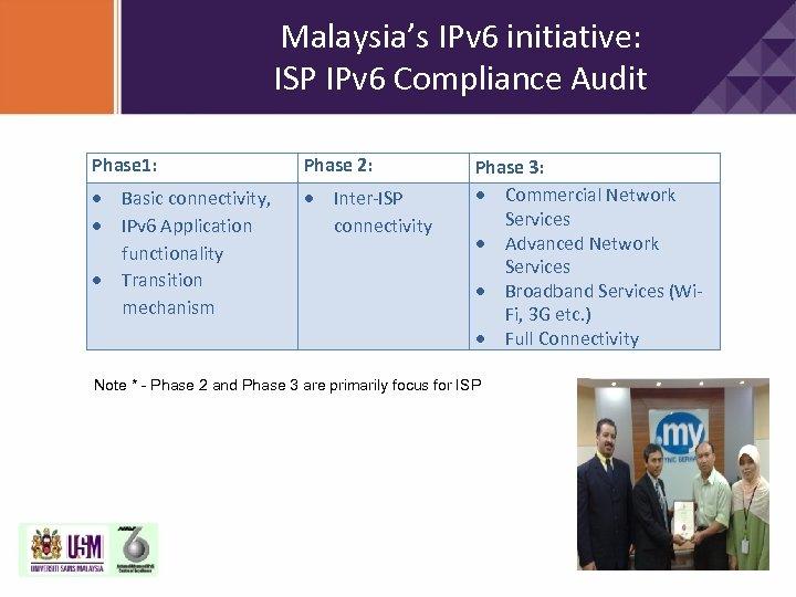 Malaysia's IPv 6 initiative: ISP IPv 6 Compliance Audit Phase 1: Phase 2: Basic